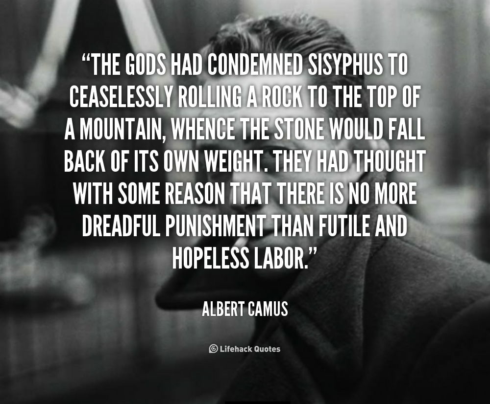 quote-Albert-Camus-the-gods-had-condemned-sisyphus-to-ceaselessly-102458